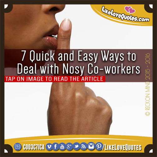 7 Quick and Easy Ways to Deal with Nosy Co-workers, likelovequotes.com ,Like Love Quotes