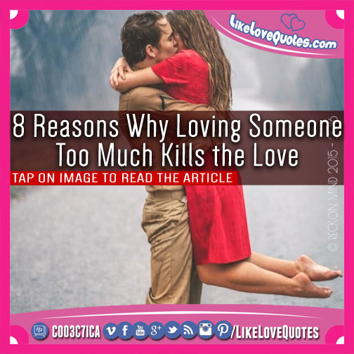 8 Reasons Why Loving Someone Too Much Kills the Love, likelovequotes.com ,Like Love Quotes