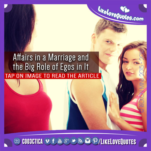 Affairs in a Marriage and the Big Role of Egos in It, likelovequotes.com ,Like Love Quotes