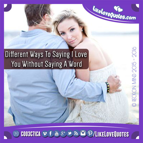 Different Ways To Saying I Love You Without Saying A Word, likelovequotes.com ,Like Love Quotes