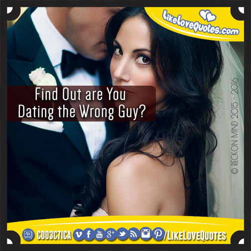 How to know if you are dating a wrong guy