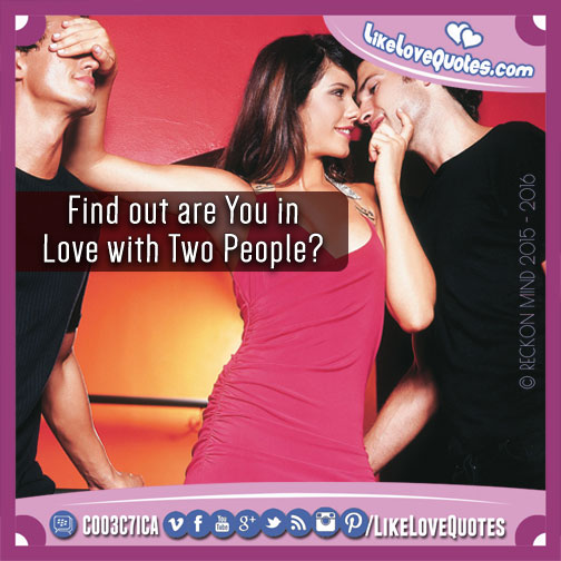Find out are You in Love with Two People?, likelovequotes.com ,Like Love Quotes