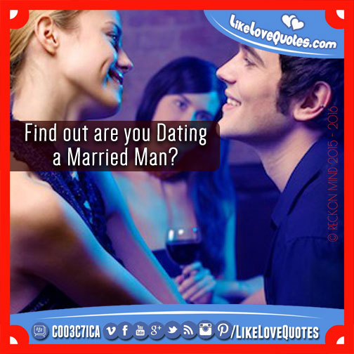 Find out are you Dating a Married Man?, likelovequotes.com ,Like Love Quotes