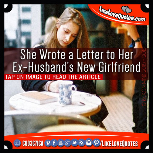 She Wrote a Letter to Her Ex-Husband's New Girlfriend, likelovequotes.com ,Like Love Quotes