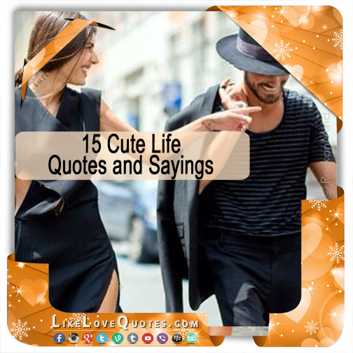 15 Cute Life Quotes and Sayings, likelovequotes.com ,Like Love Quotes