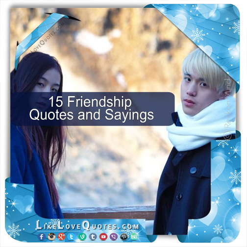 15 Friendship Quotes and Sayings, likelovequotes.com ,Like Love Quotes