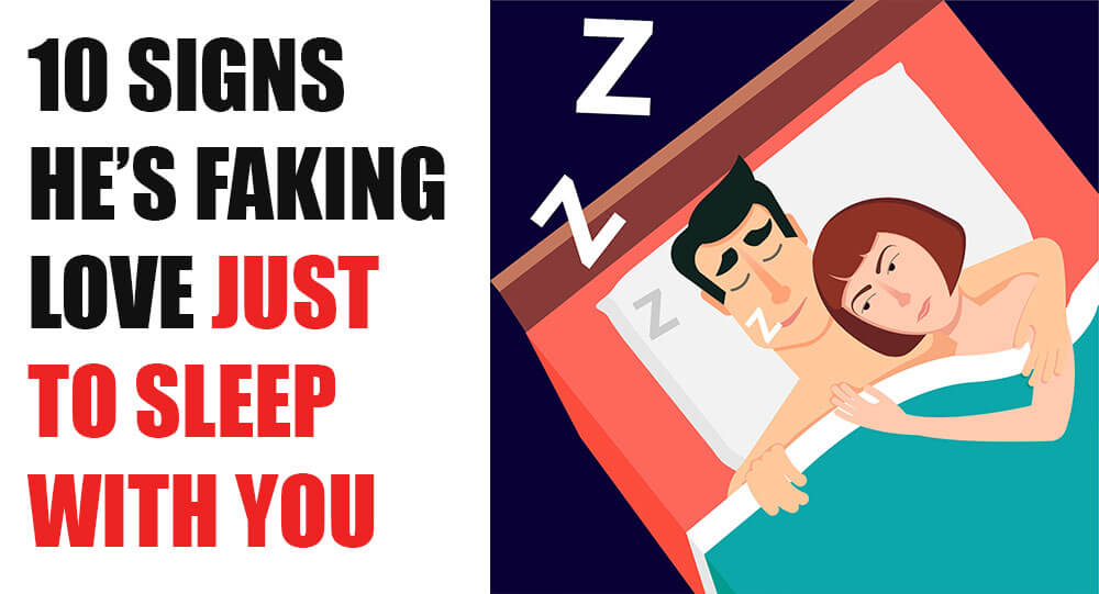 10 Signs He's Faking Love Just to Sleep With You -likelovequotes