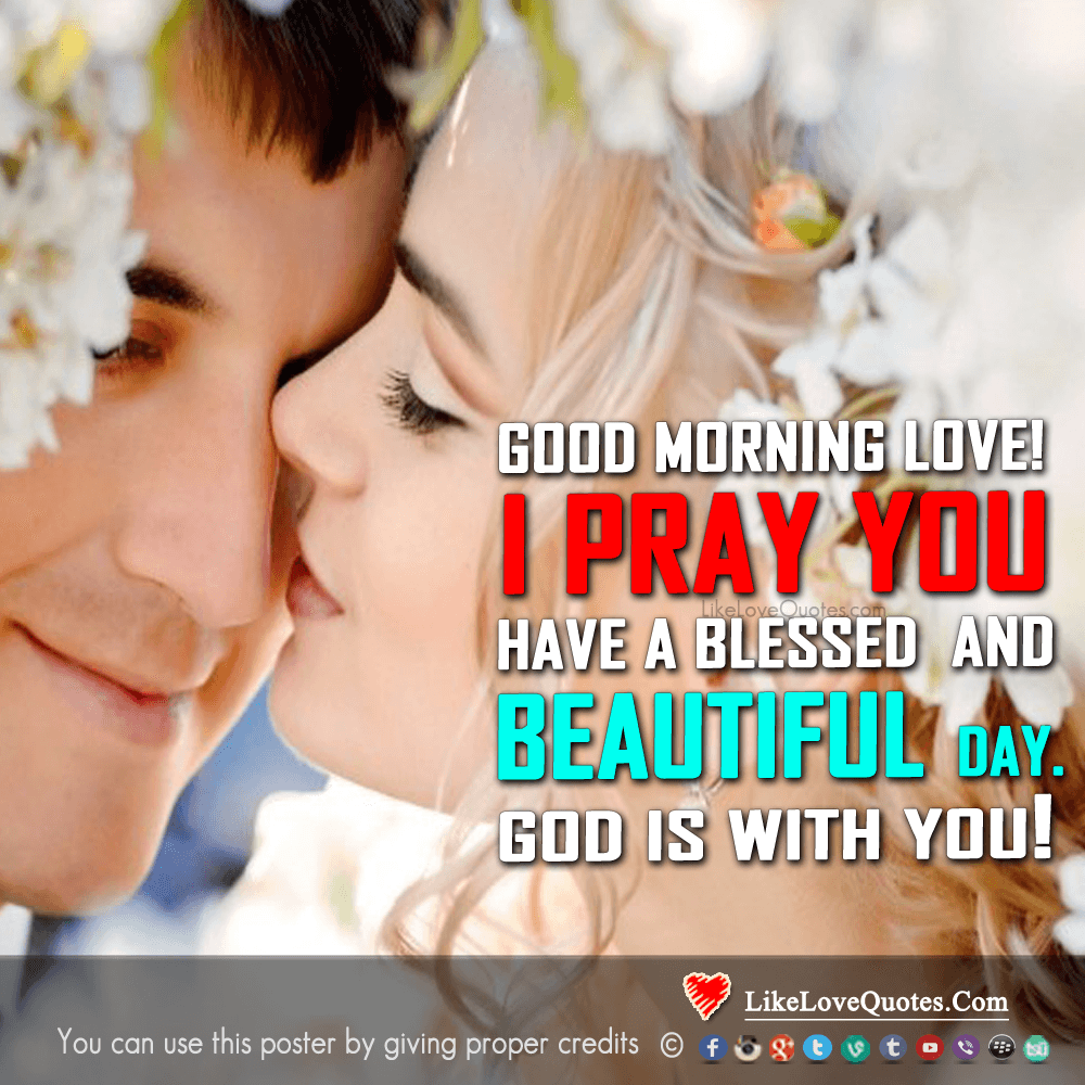 Good Morning Love! I PRAY you have a blessed and beautiful day. God is with you!, likelovequotes.com ,Like Love Quotes