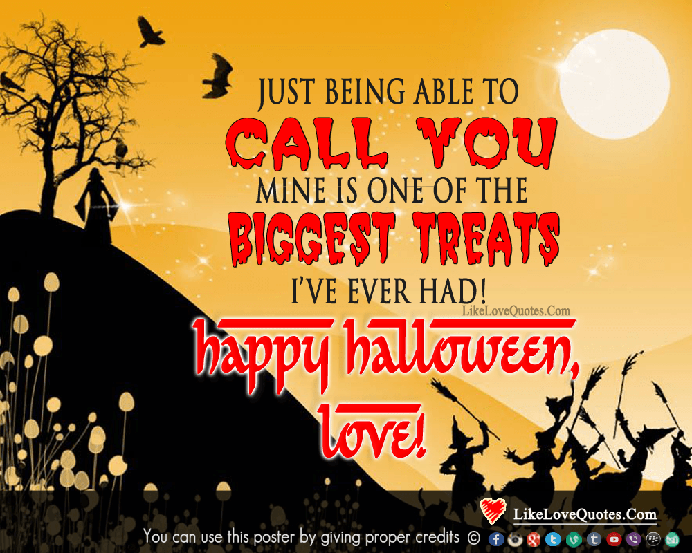 Just being able to call you mine is one of the biggest treats I have ever had! Happy Halloween., likelovequotes.com ,Like Love Quotes