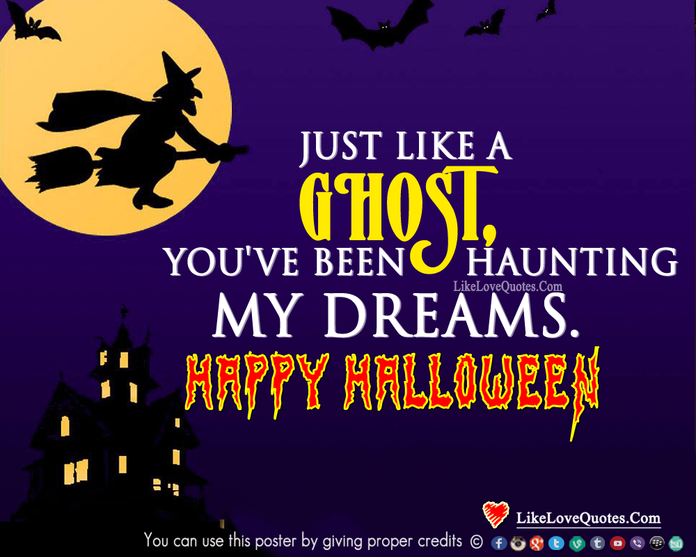 Just like a Ghost, you have been haunting my dreams. Happy Halloween., likelovequotes.com ,Like Love Quotes