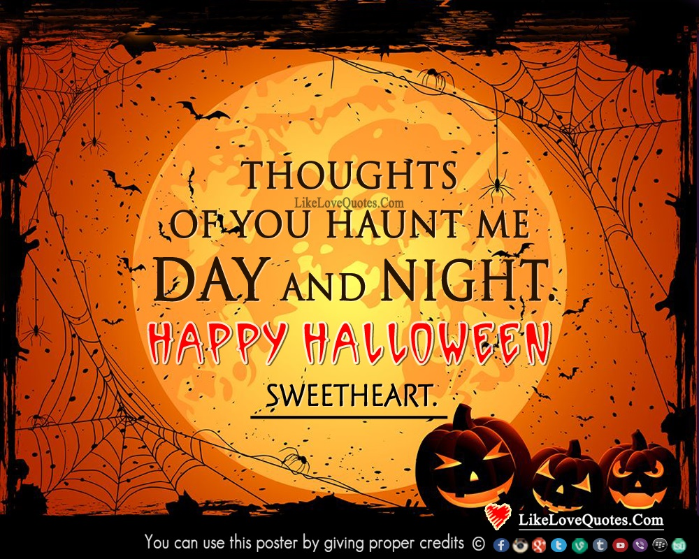 Thoughts of you haunt me Day and Night. Happy Halloween Sweetheart, likelovequotes.com ,Like Love Quotes