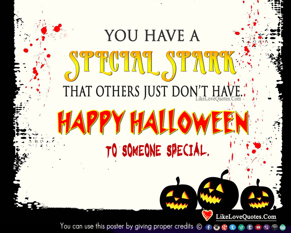 You have a special spark that others just don't have. Happy Halloween to someone special., likelovequotes.com ,Like Love Quotes