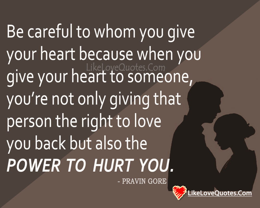 Be careful to whom you give your heart, likelovequotes.com ,Like Love Quotes