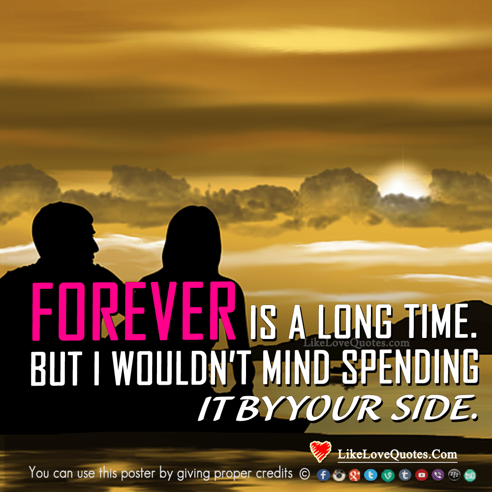 Forever is a long time but I wouldn't mind spending it by your side., likelovequotes.com ,Like Love Quotes