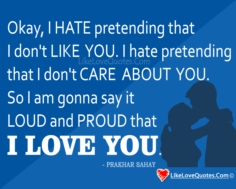 I hate pretending that I don't like you, likelovequotes.com ,Like Love Quotes