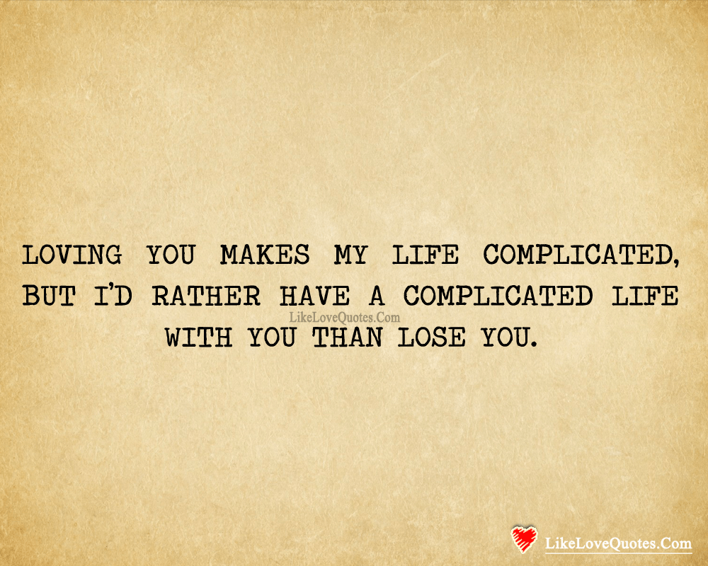 Loving You Makes My Life Complicated Likelovequotes Com