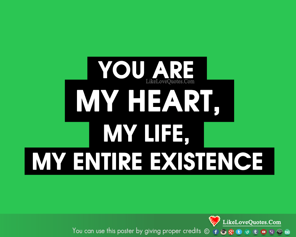 You are my HEART, my LIFE, my entire EXISTENCE, likelovequotes.com ,Like Love Quotes