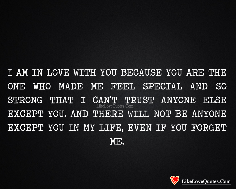 I am In LOVE With You Because You Are The One Who Made Me Feel Special, likelovequotes.com ,Like Love Quotes