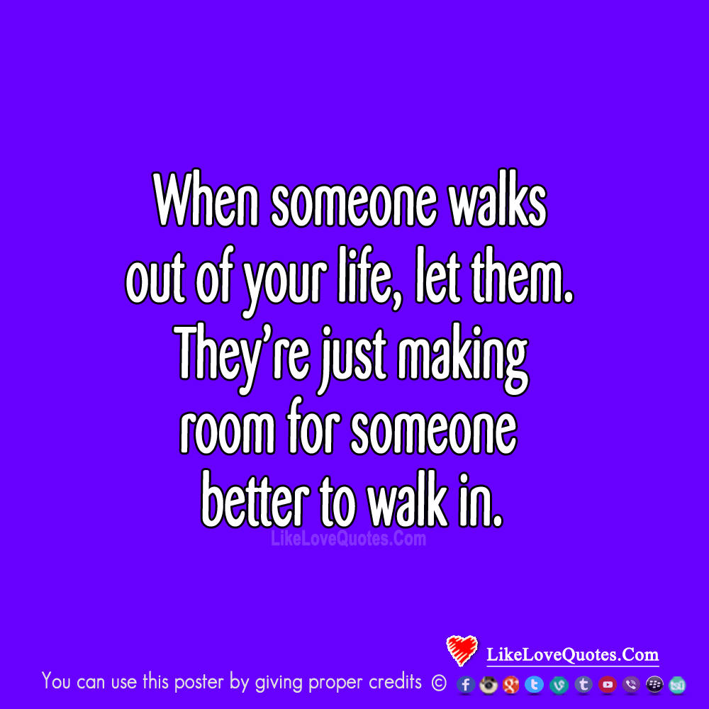When Someone Walks Out Of Your Life, Let Them.-likelovequotes, likelovequotes.com ,Like Love Quotes