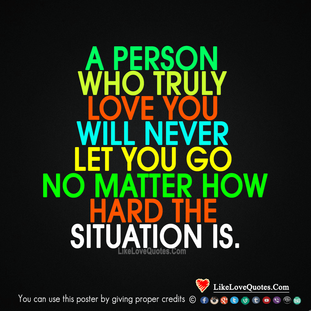 A Person Who Truly Love You Will Never Let You Go-likelovequotes, likelovequotes.com ,Like Love Quotes