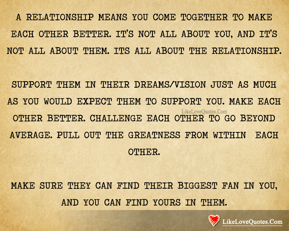 A Relationship Means You Come Together To Make Each Other Better-likelovequotes, likelovequotes.com ,Like Love Quotes