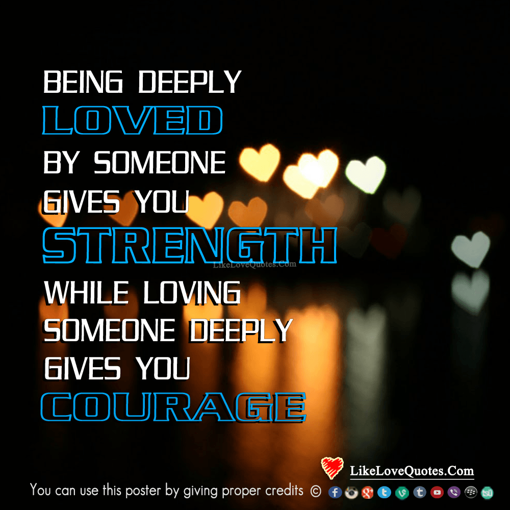 Being Deeply Loved By Someone Gives You Strength-likelovequotes, likelovequotes.com ,Like Love Quotes