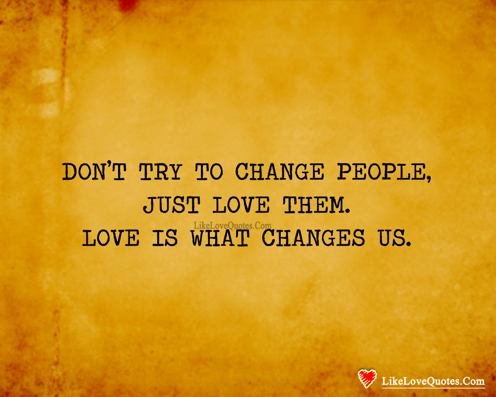 Don't Try To Change People-likelovequotes, likelovequotes.com ,Like Love Quotes