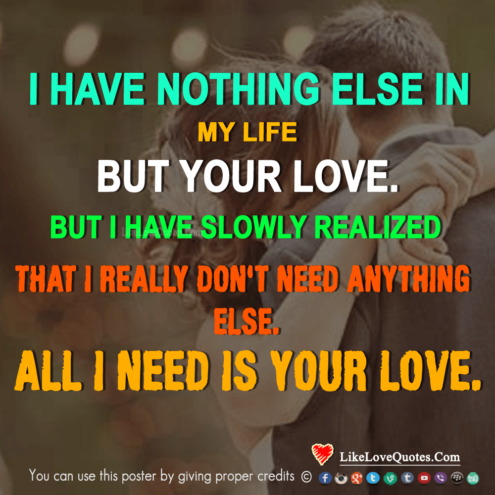 I Really Don't Need Anything Else. All I Need Is Your Love.-likelovequotes, likelovequotes.com ,Like Love Quotes