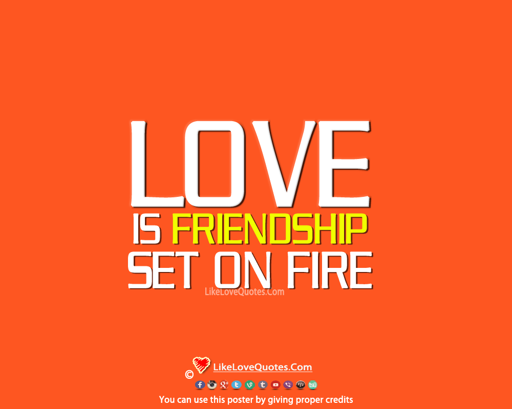 Love Is Friendship Set On Fire-likelovequotes, likelovequotes.com ,Like Love Quotes