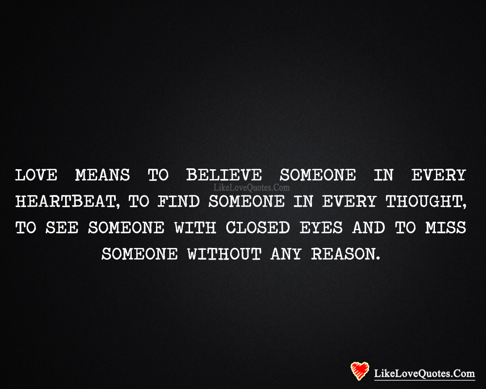 Love Means To Believe Someone In Every Heartbeat-likelovequotes, likelovequotes.com ,Like Love Quotes