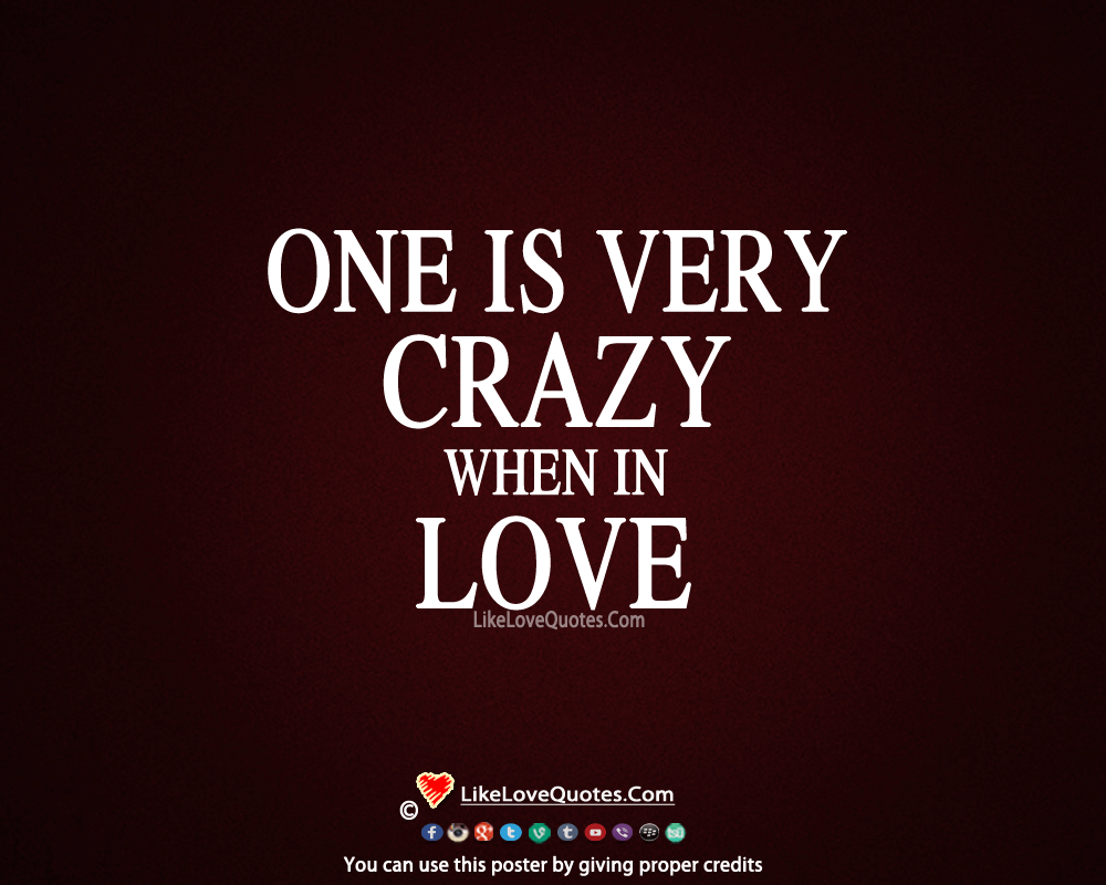 One Is Very Crazy When In Love-likelovequotes, likelovequotes.com ,Like Love Quotes
