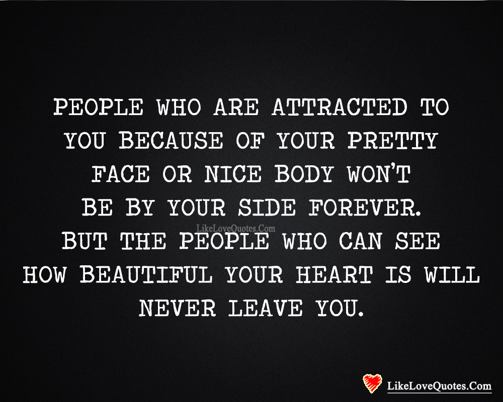 People Who Can See How Beautiful Your Heart Is Likelovequotes Com