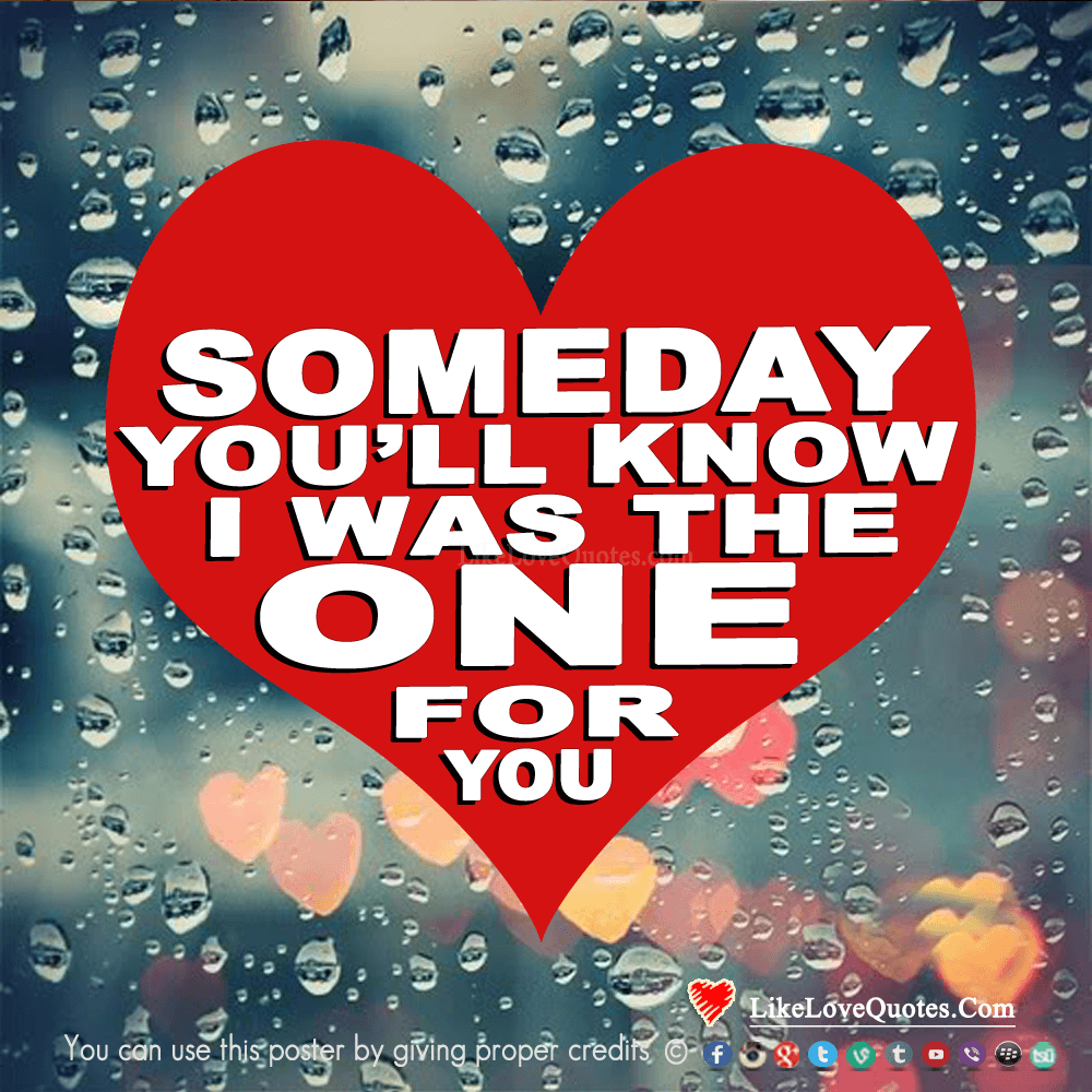 Someday You'll Know I Was The One For You-likelovequotes, likelovequotes.com ,Like Love Quotes
