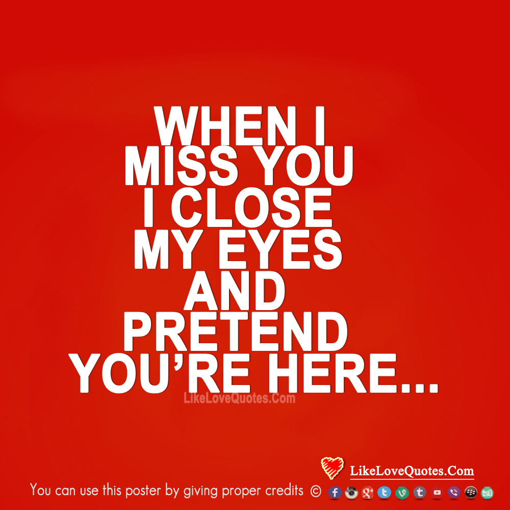 When I Miss You I Close My Eyes And Pretend-likelovequotes, likelovequotes.com ,Like Love Quotes