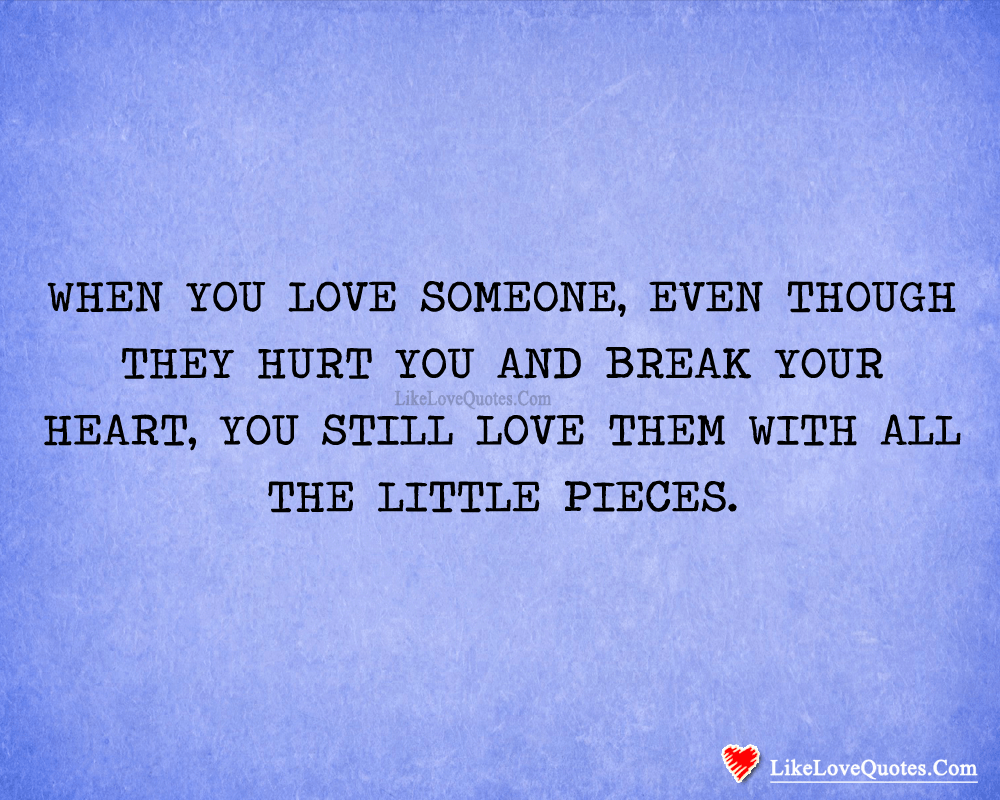 You Still Love Them With All The Little Pieces-likelovequotes, likelovequotes.com ,Like Love Quotes