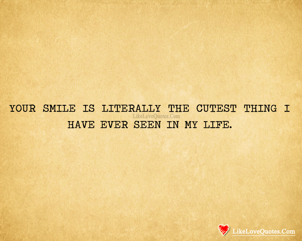 Your Smile Is Literally The Cutest Thing I Have-likelovequotes, likelovequotes.com ,Like Love Quotes