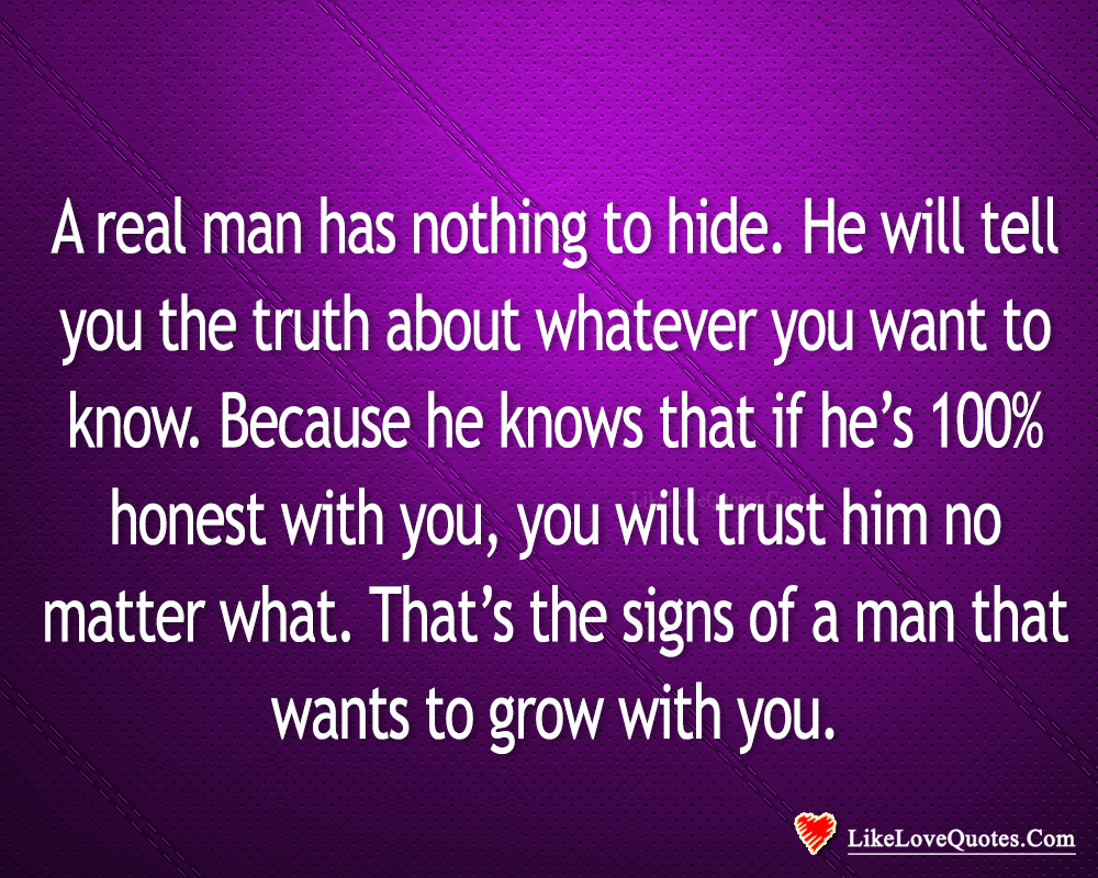 A Real Man Has Nothing To Hide-likelovequotes, likelovequotes.com ,Like Love Quotes