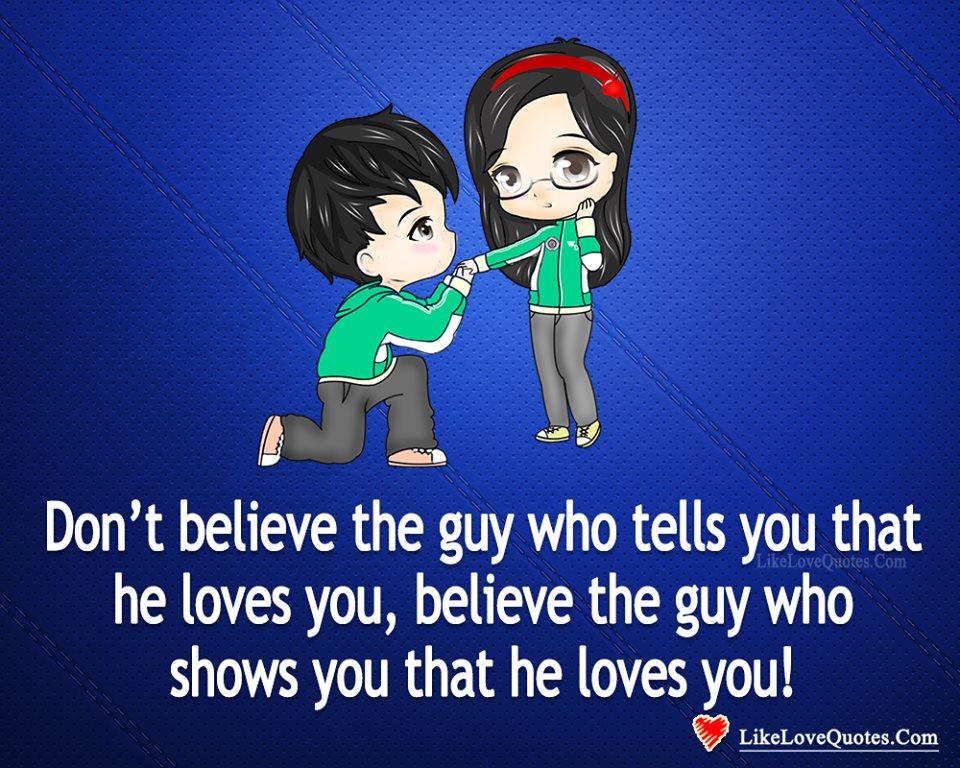 Believe The Guy Who Shows You That He loves You-likelovequotes, likelovequotes.com ,Like Love Quotes