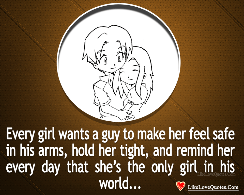 Every Girl Wants A Guy To Make Her Feel Safe-likelovequotes, likelovequotes.com ,Like Love Quotes