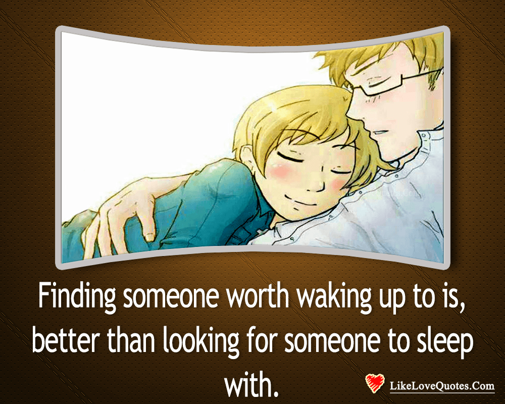 Finding Someone Worth Waking Up To-likelovequotes, likelovequotes.com ,Like Love Quotes