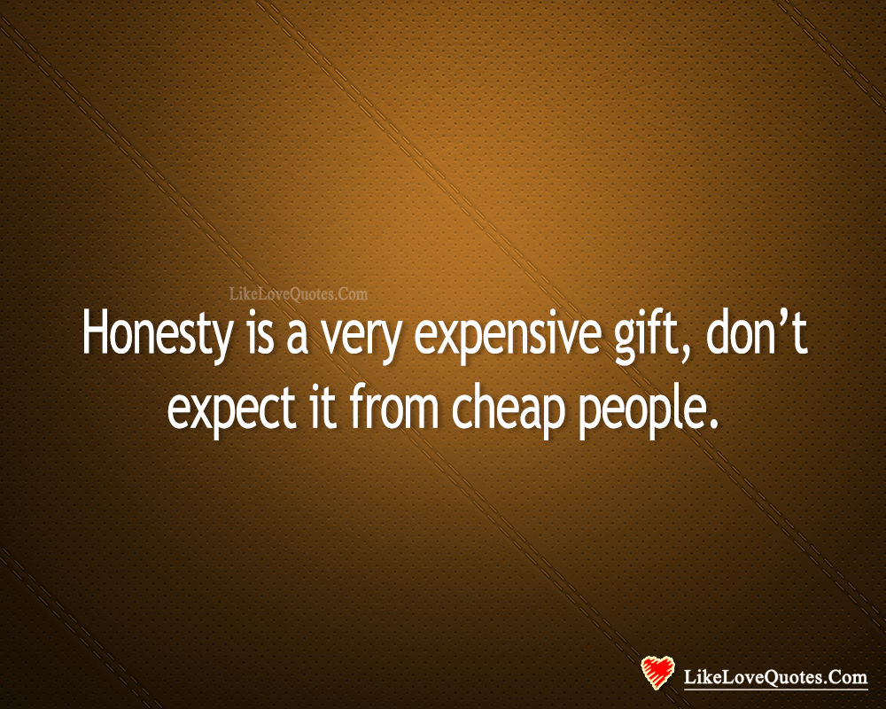 Honesty Is A Very Expensive Gift-likelovequotes, likelovequotes.com ,Like Love Quotes