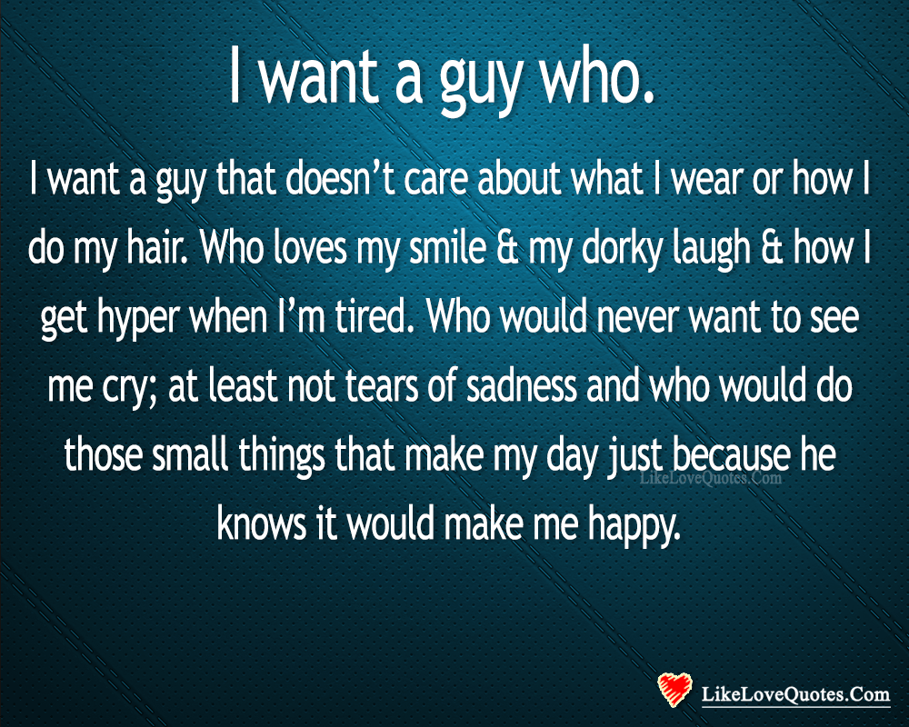 I Want A Guy Who Loves My Smile-likelovequotes, likelovequotes.com ,Like Love Quotes