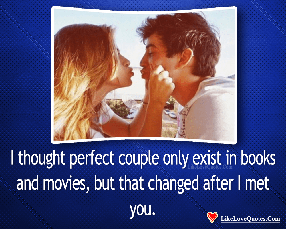 Perfect Couple Only Exist In Books And Movies-likelovequotes, likelovequotes.com ,Like Love Quotes