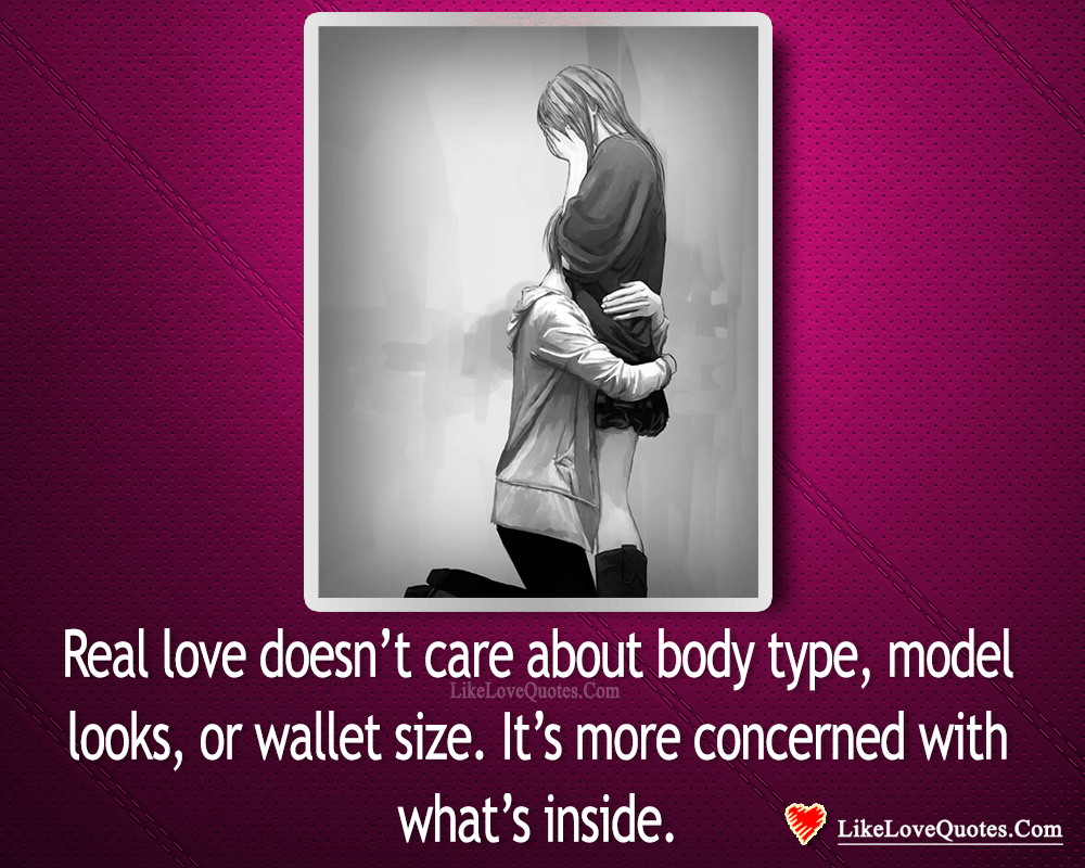 Real Love Doesn't Care About Looks-likelovequotes, likelovequotes.com ,Like Love Quotes