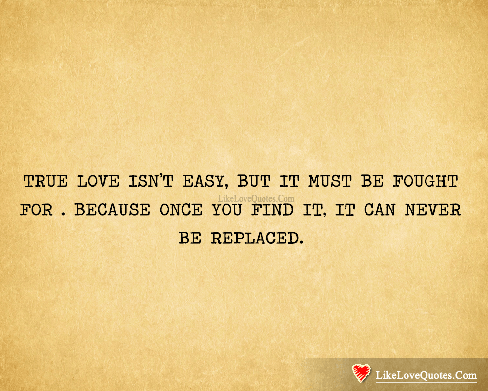 True Love Isn't Easy, It Can Never Be Replaced-likelovequotes, likelovequotes.com ,Like Love Quotes