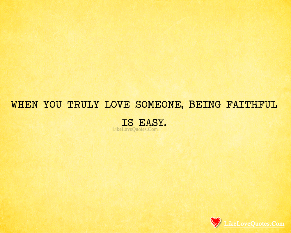 When You Truly love Someone, Being Faithful Is Easy ...