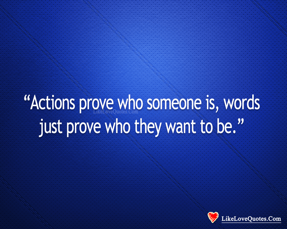 Actions Prove Who Someone Is-likelovequotes, likelovequotes.com ,Like Love Quotes