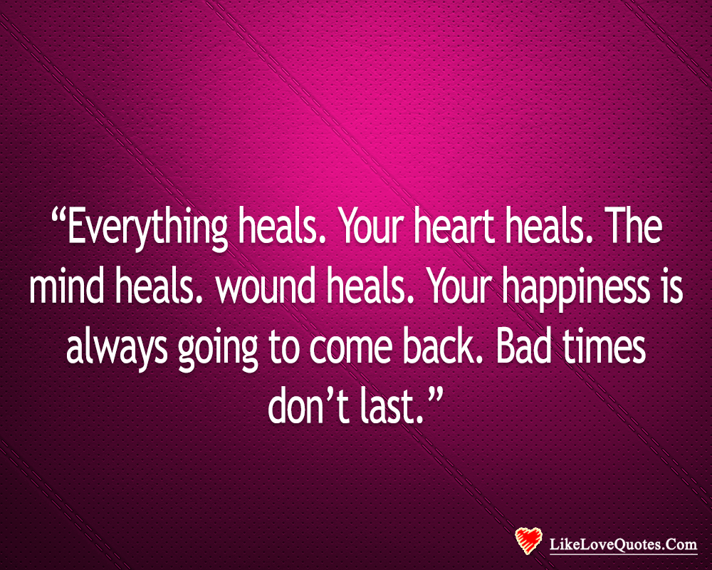 Bad Times Don't last, Everything Heals-likelovequotes, likelovequotes.com ,Like Love Quotes