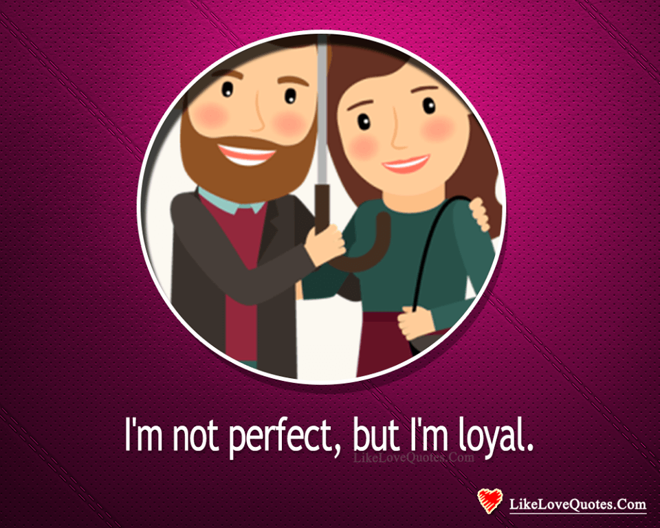 I'm Not Perfect, But I'm Loyal-likelovequotes, likelovequotes.com ,Like Love Quotes