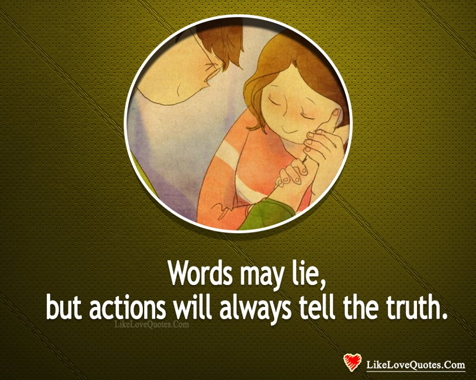 Actions Will Always Tell The Truth-likelovequotes, likelovequotes.com ,Like Love Quotes